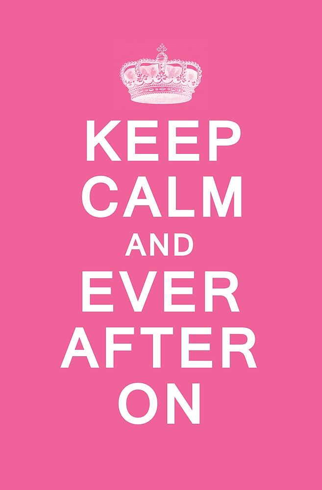 Keep Calm and Ever After On by artzeechris