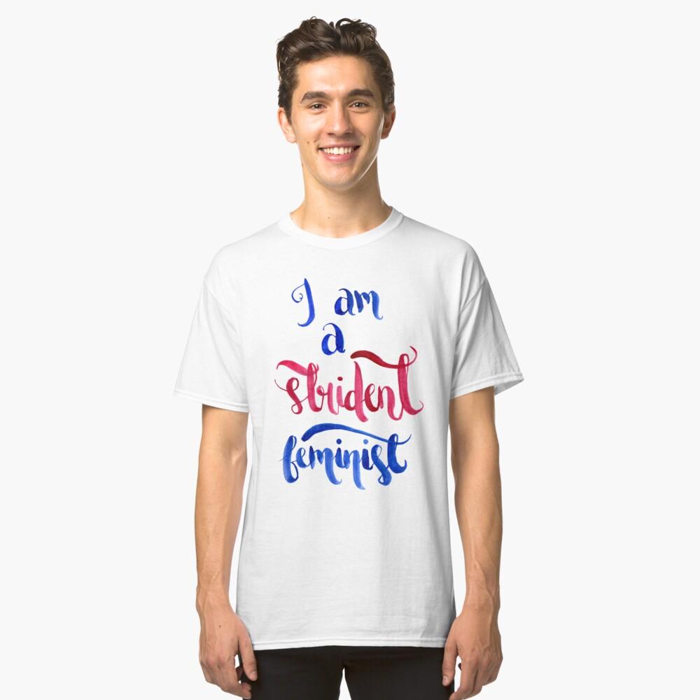 Strident Feminist Classic T-Shirt Front
