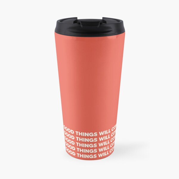 """""""Good things will come"""" SimplePhrases Travel Mug"""