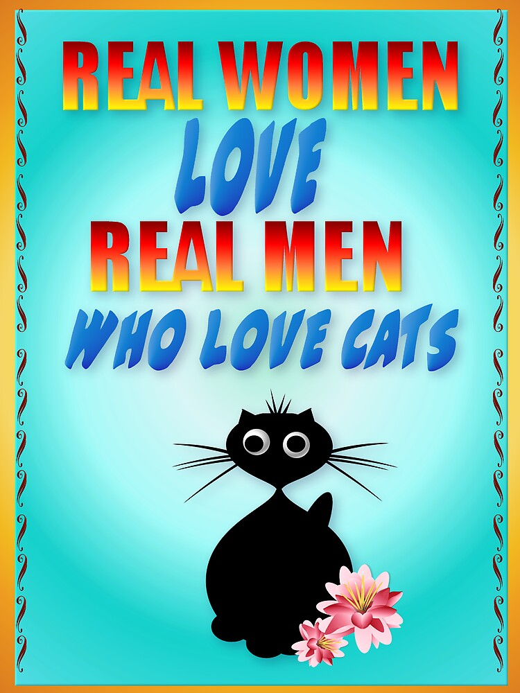 Real Women Love Real Men Who Love Cats by Lotacats