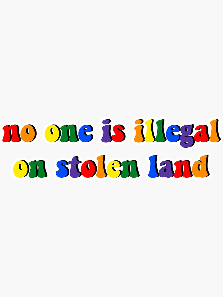 no one is illegal on stolen land pride rainbow by smndza
