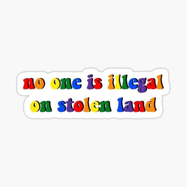 no one is illegal on stolen land pride rainbow Sticker