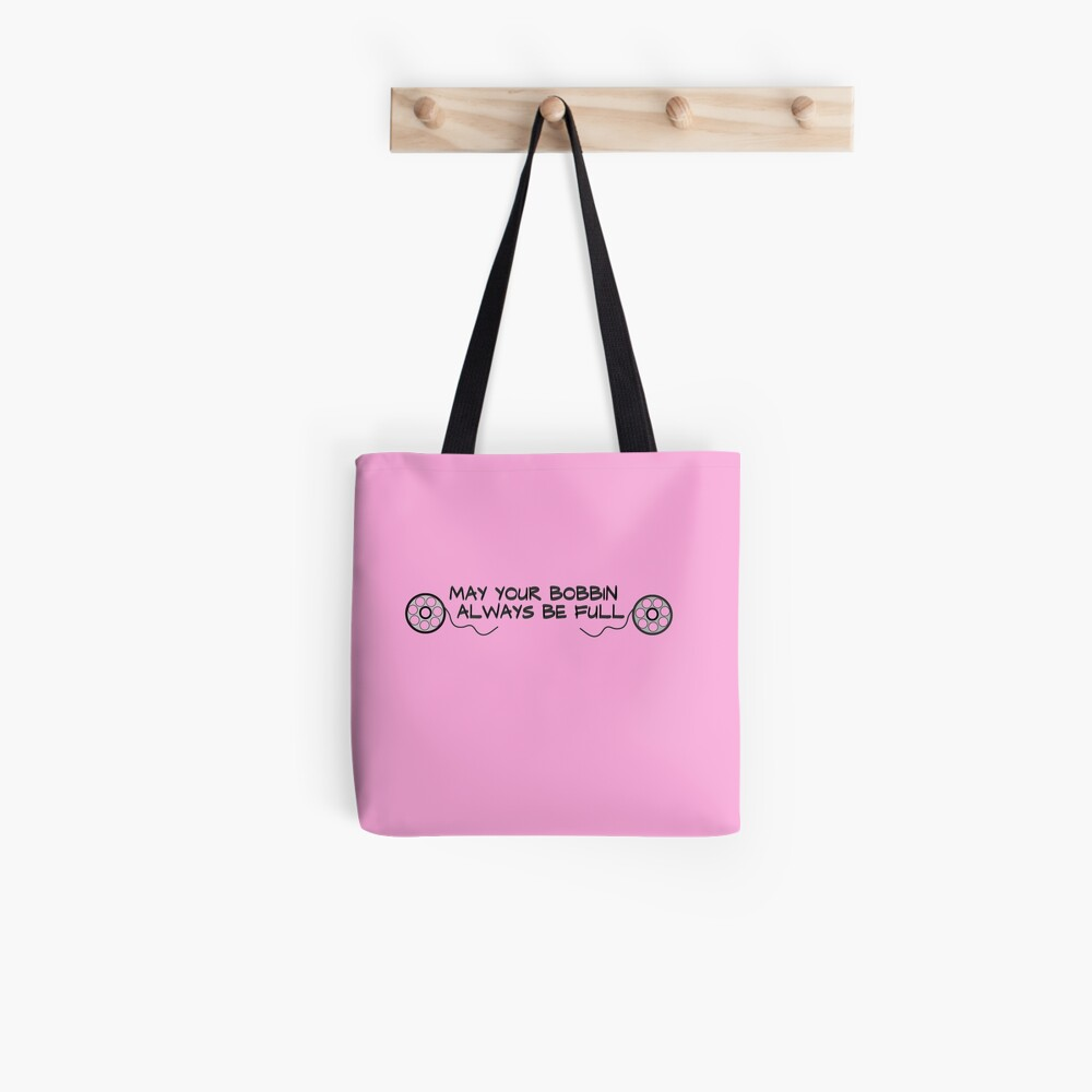 Sewing, May Your Bobbin Always Be Full Quote  Tote Bag