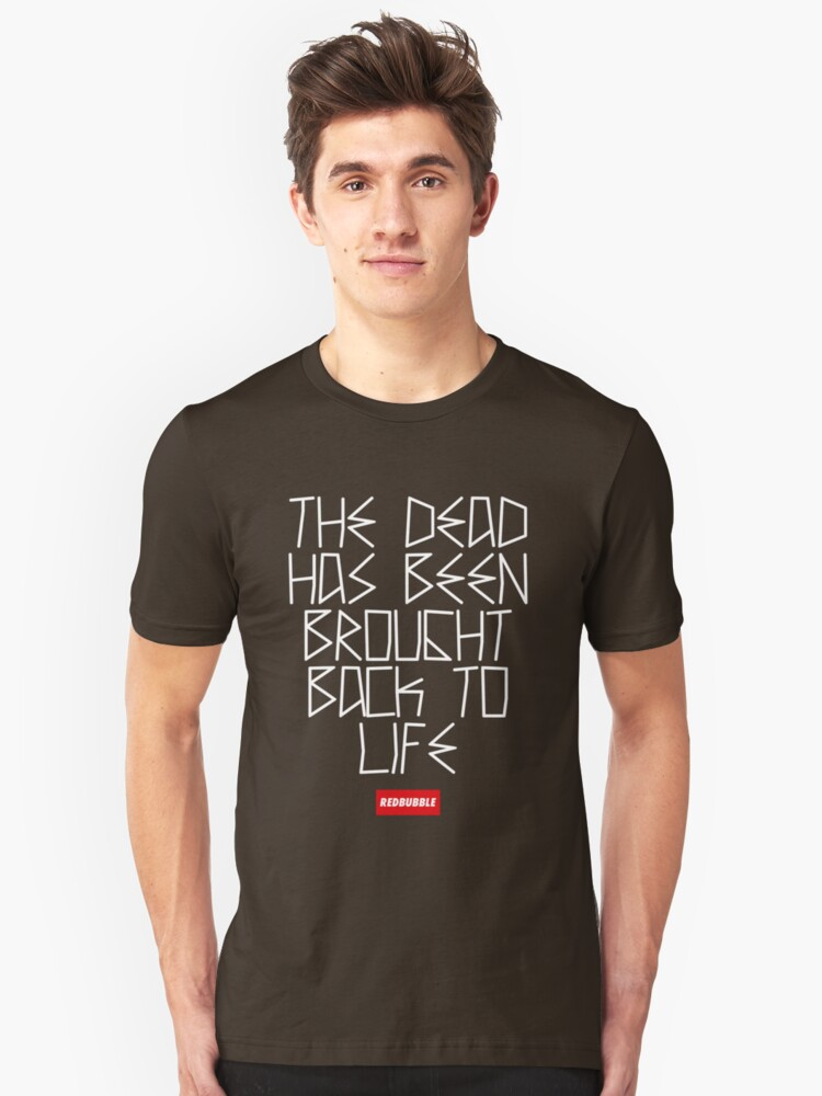 The Dead Has Been Brought Back To Life Unisex T-Shirt Front