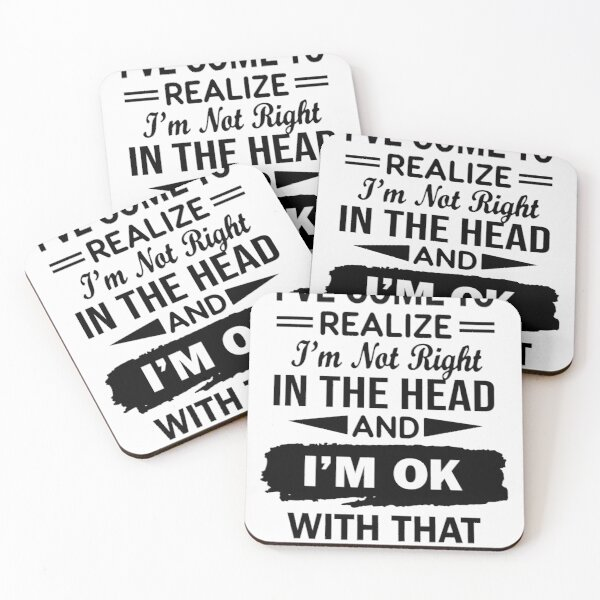 i've come to realize i'm not right in the head and i'm ok with that Coasters (Set of 4)