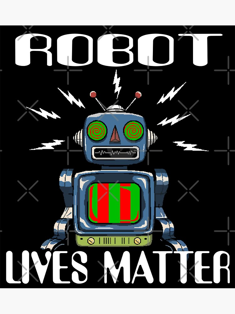Robot Lives Matter Stickers and T-Shirts by stickysterscom