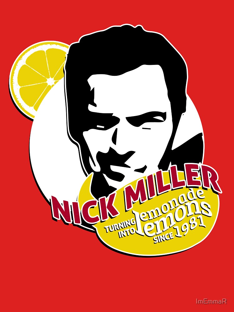 """Nick Miller, turning lemonade into lemons since 1981"" 