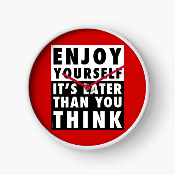 ENJOY YOURSELF, IT'S LATER THAN YOU THINK [RED BACKGROUND] Clock