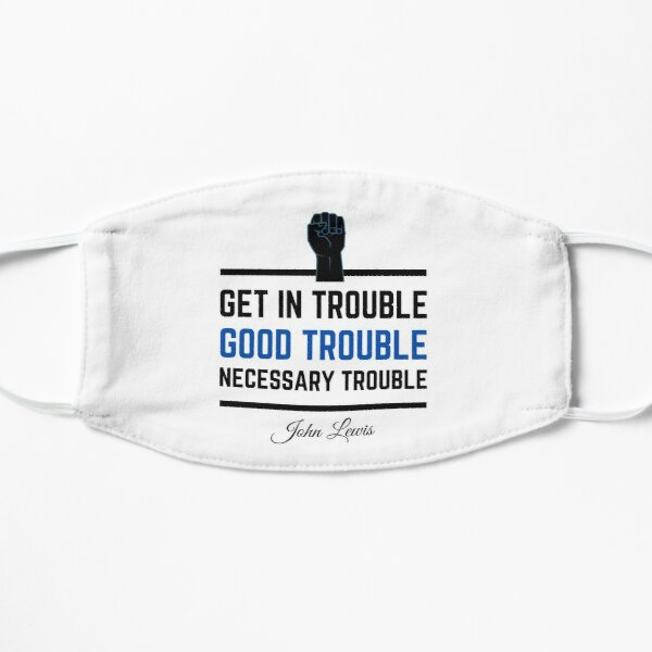 Get In Trouble .. Good Trouble .. Necessary Trouble ... John Lewis Mask