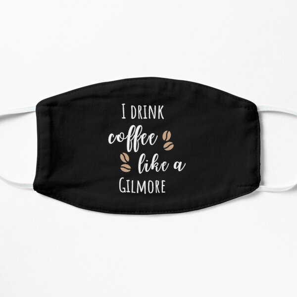 I Drink Coffee Like a Gilmore Mask