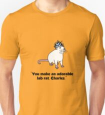 You Make An Adorable Lab Rat, Charles T-Shirt