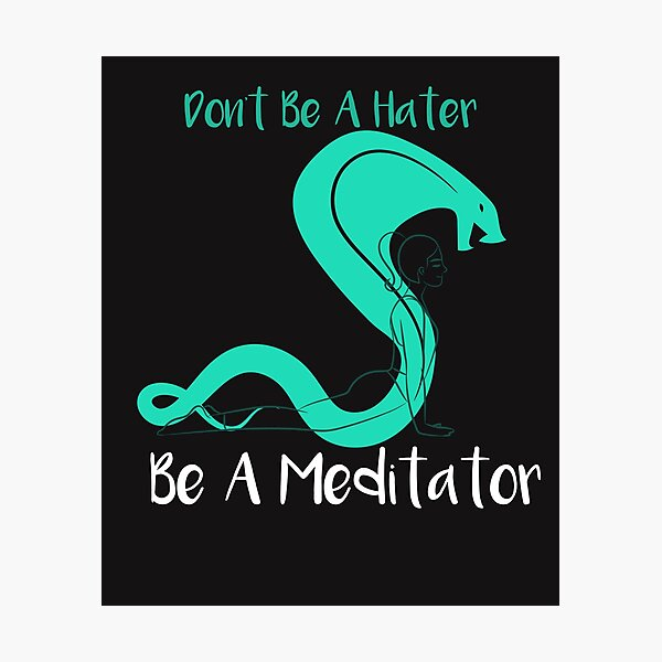 Don't Be A Hater Be A Meditator Photographic Print