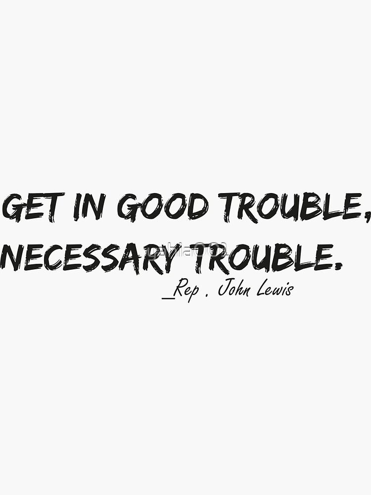 Trouble Good Trouble Necessary Trouble John Lewis by yahia001