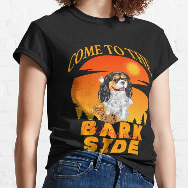 Cavalier King Charles Spaniel Come To The Bark Side We Have Cookies Classic T-Shirt