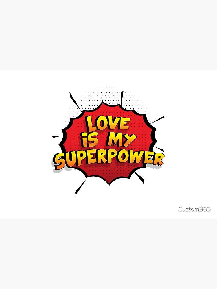 Love ist mein Superpower Lustiges Love Designgeschenk von Custom365