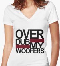 Over DUB my woofers  Women's Fitted V-Neck T-Shirt