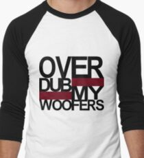 Over DUB my woofers  T-Shirt