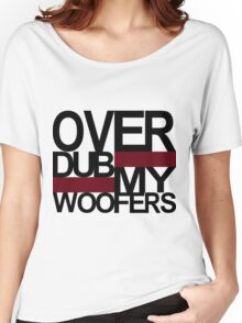 Over DUB my woofers  Women's Relaxed Fit T-Shirt