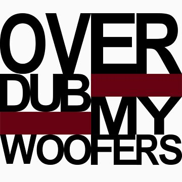 Over DUB my woofers  by TheCrimzon