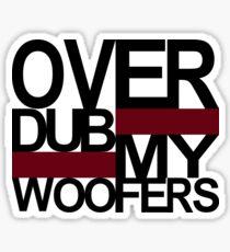 Over DUB my woofers  Sticker