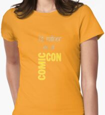 I'd Rather Be At Comic-Con (black) Womens Fitted T-Shirt