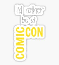 I'd Rather Be At Comic-Con (black) Sticker