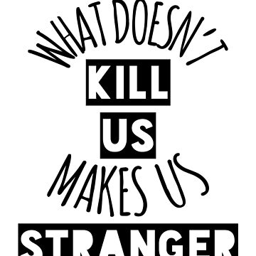What Doesn't Kill Us Makes Us Stranger by believeluna