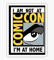 I'm Not At Comic Con Sticker