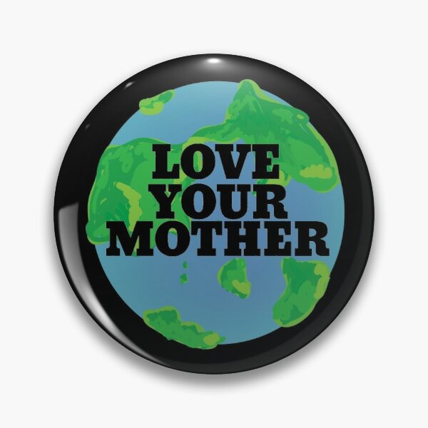 Love your MOTHER earth day Pin