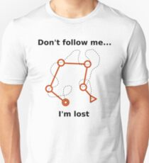 Don't follow me, I'm lost! Unisex T-Shirt