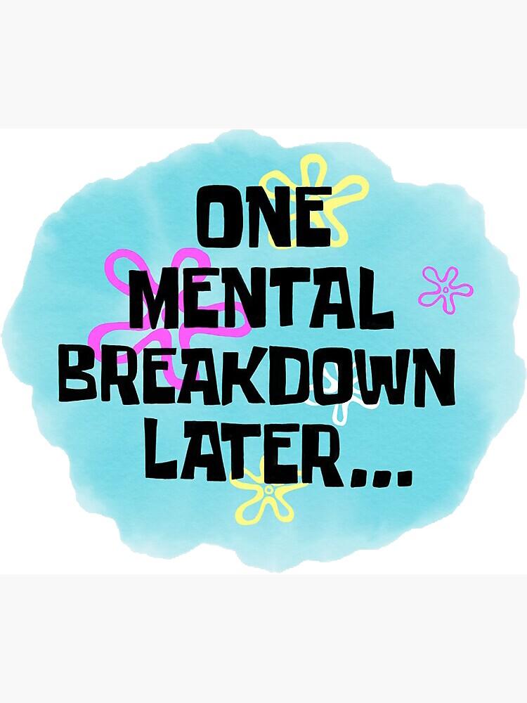 One Mental Breakdown Later by gsill