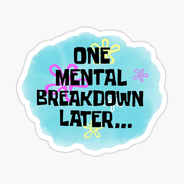 One Mental Breakdown Later Sticker