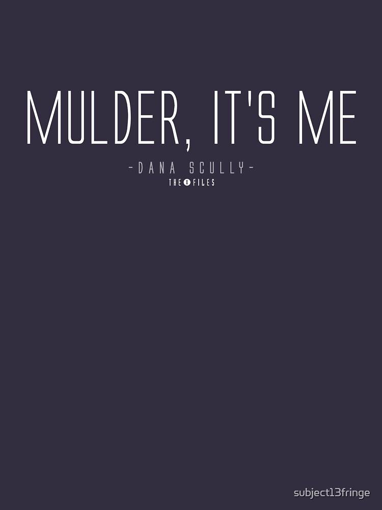 Mulder, it's me. | Unisex T-Shirt