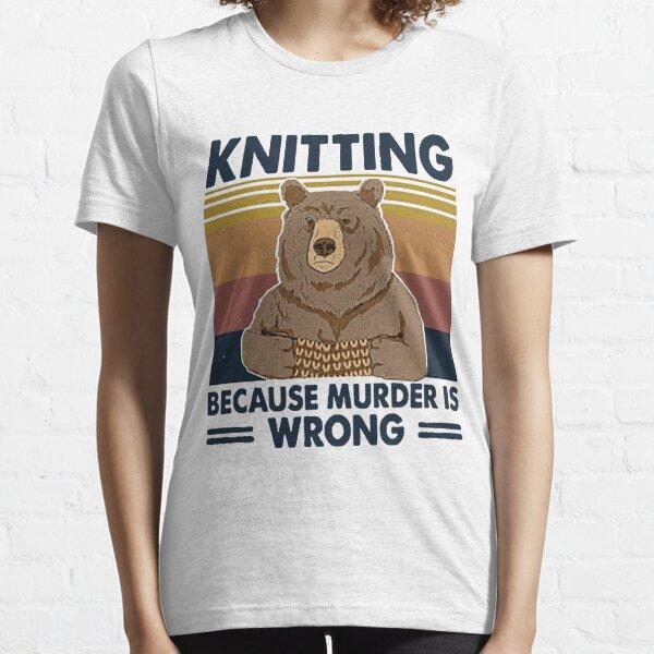 Knitting Because Murder Is Wrong Bear   Essential T-Shirt