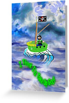 Pirate and His Boat - I Think I'll Take Up Golf card by Dennis Melling
