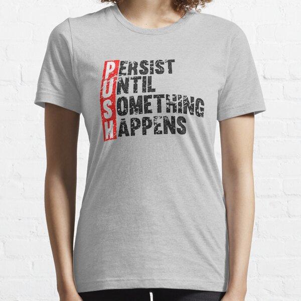 Empuje hasta que algo suceda | Estilo vintage Camiseta esencial