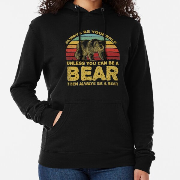 Always Be Yourself Unless You Can Be A Bear Lightweight Hoodie
