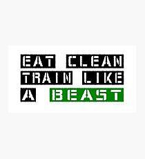 Eat Clean Train Like A Beast Photographic Print