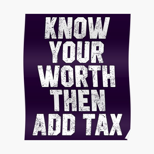 Know Your Worth Then Add Tax Poster