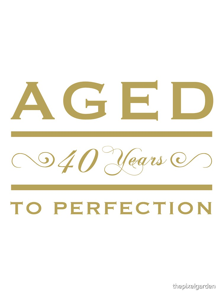 40th birthday Aged To Perfection by thepixelgarden