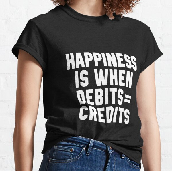 Happiness Is When Debits = Credits Classic T-Shirt