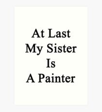 At Last My Sister Is A Painter  Art Print