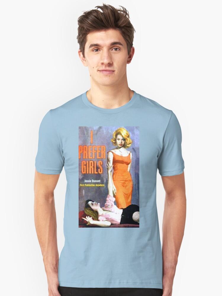 """""""I Prefer Girls"""" Unisex T-Shirt Front"""