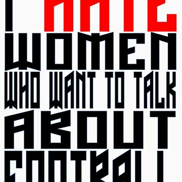 I HATE WOMEN WHO TALK ABOUT FOOTBALL by StefanoSimoni