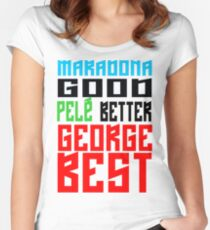 Maradona good, Pelè better, George... BEST Women's Fitted Scoop T-Shirt
