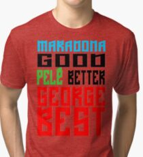 Maradona good, Pelè better, George... BEST Tri-blend T-Shirt