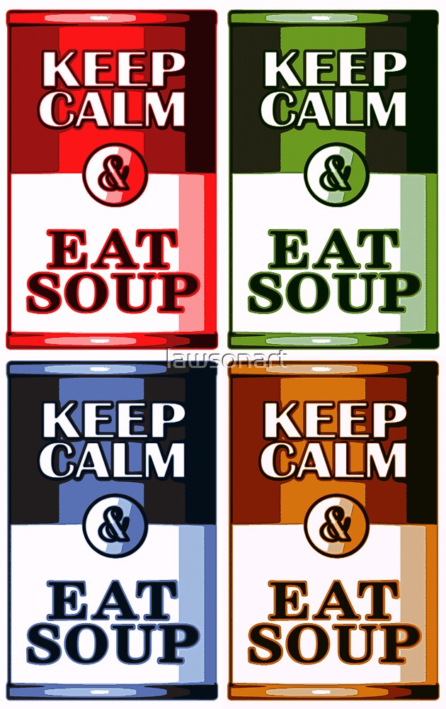 Keep Calm Eat Soup by lawsonart