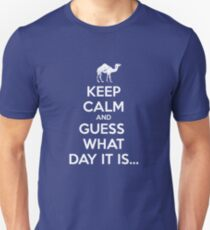Keep Calm and Guess What Day It Is... T-Shirt