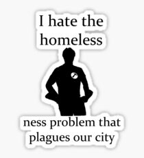 I hate the homeless- Sticker