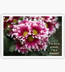 I'm not a grouch, I'm a bouquet. Sticker